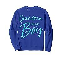 Grandma Says Boy Cute Blue Gender Reveal Announcet Shirts Sweatshirt Royal Blue