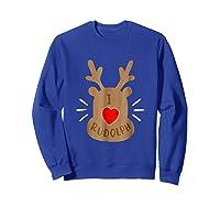 Rudolph Christmas T Reindeer Xmas I Love Rudolph Shirts Sweatshirt Royal Blue