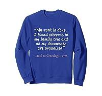 Funny Said No Genealogist Ever Quote Gift T-shirt Sweatshirt Royal Blue