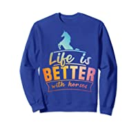 Cute Life Is Better With Horses Horsey Shirts Sweatshirt Royal Blue