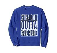 Straight Outta Grand Prairie Great Travelgift Idea Premium T-shirt Sweatshirt Royal Blue