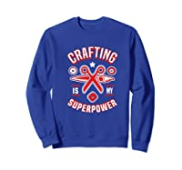 Crafting Is My Superpower T-shirt Sweatshirt Royal Blue
