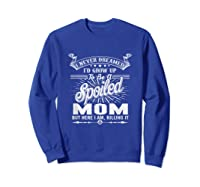 Mother's Day Spoiled Mom Shirts Sweatshirt Royal Blue