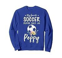 My Favorite Soccer Player Calls Me Poppy Shirts Sweatshirt Royal Blue