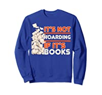 Reading It's Not Hoarding If It's Books Gifts Shirts Sweatshirt Royal Blue