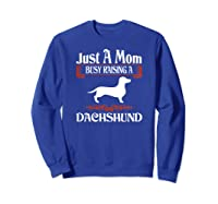 Just A Mom Busy Raising Dachshund Pet Lovers Gift Shirts Sweatshirt Royal Blue