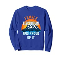Female Electrician And Proud Of It T-shirt Sweatshirt Royal Blue