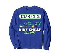 Dirt Cheap Therapy Gardening Shirts Sweatshirt Royal Blue