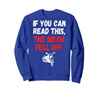 S S-printed On Back-if You Can Read This The Bitch Fell Off T-shirt Sweatshirt Royal Blue