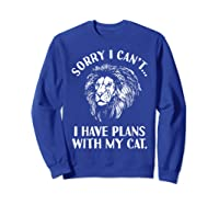 Sorry I Cant, I Have Plans With My Cat I Love Lions Shirts Sweatshirt Royal Blue