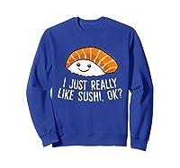 Just Really Like Sushi Ok Japanese Food Sushi Shirts Sweatshirt Royal Blue