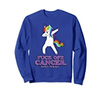 Fuck Off Cancer Have A Nice Day Dabbing Unicorn Funny Gift Shirts Sweatshirt Royal Blue