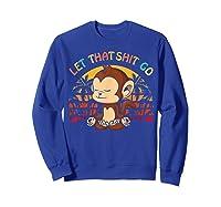 Let That Shit Go Mokey Gifts Cute Monkey Lovers Namaste Yoga Shirts Sweatshirt Royal Blue