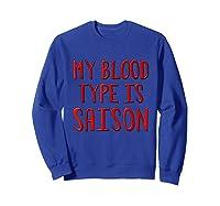 My Blood Type Is Saison T-shirt Sweatshirt Royal Blue