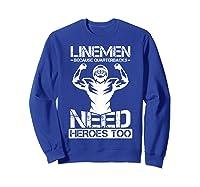 Football Lineman Because Quarterbacks Need Heros T-shirt Sweatshirt Royal Blue