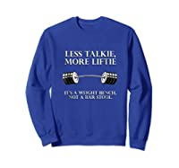 Less Talkie, More Liftie It's Not A Bar Stool Gym Workout Shirts Sweatshirt Royal Blue