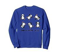 This Is How I Roll Cute Panda Premium T-shirt Sweatshirt Royal Blue
