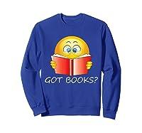 Funny Emoji Got Books? Nerd T Shirts Sweatshirt Royal Blue