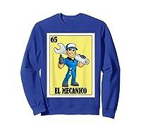 Spanish Mechanic Lottery Gift Mexican Bingo El Mecanico Shirts Sweatshirt Royal Blue