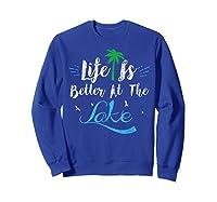 Life Is Better At The Lake Life Is Better At The Lake Shirts Sweatshirt Royal Blue