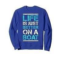 Life Is Better On A Boa L Lake Vacation Shirts Sweatshirt Royal Blue