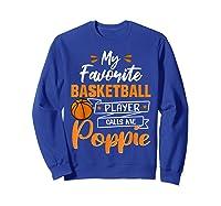 My Favorite Basketball Player Calls Me Poppie Funny Gift T-shirt Sweatshirt Royal Blue