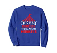 This Is My Circus These Are My Monkeys T Shirt, Family Fun Sweatshirt Royal Blue