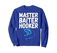Master Baiter Hooker Dirty Fishing Humor Quote Shirts Sweatshirt Royal Blue