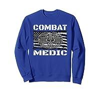 Combat Medic, Perfect Veteran Medical Military Shirts Sweatshirt Royal Blue