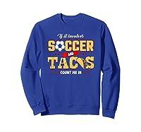 Funny Soccer And Taco Shirt | Funny Soccer Shirts Sweatshirt Royal Blue
