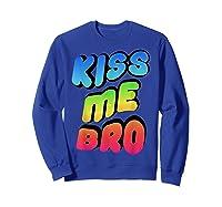 Kiss Me Bro Funny Gay Lgbt Rainbow Pride Flag Tshirt Sweatshirt Royal Blue