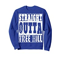Straight Outta Tree Hill Great Gift For Birthday Shirts Sweatshirt Royal Blue
