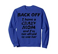 Back Off I Have A Crazy Mom And I\\\'m Not Afraid To Use Her - T-shirt Sweatshirt Royal Blue