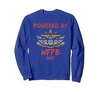 Wfpb , Powered By Whole Food Plant Based Diet Design Premium T-shirt Sweatshirt Royal Blue