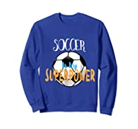 Soccer Is My Superpower T-shirt Sweatshirt Royal Blue