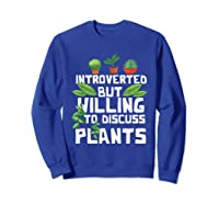 Introverted But Willing To Discuss Plants Funny Gardening Shirts Sweatshirt Royal Blue