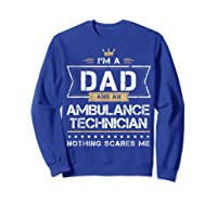Dad Ambulance Technician Nothing Scares Me Gift Shirts Sweatshirt Royal Blue
