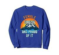 Female Surgeon And Proud Of It T-shirt Sweatshirt Royal Blue