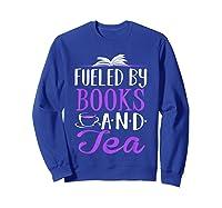 Fueled By Books And Tea Cute Bookworm Shirts Sweatshirt Royal Blue