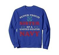 Vintage Veteran Super Proud Sister Of A United States Navy Shirts Sweatshirt Royal Blue