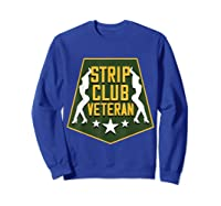 Strip Club Veteran Funny Veteran T-shirt Sweatshirt Royal Blue