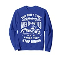Cute You Don't Stop Riding When You Get Old Motor Gift Shirts Sweatshirt Royal Blue