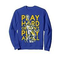 Basketball Play Hard Or Don't Play At All Baller N Gift Shirts Sweatshirt Royal Blue