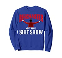 Ringmaster Of The Shit Show Funny Circus Themed Graphic Shirts Sweatshirt Royal Blue