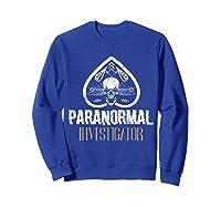 Paranormal Investigator Ghost Hunter Activity Halloween Gift Shirts Sweatshirt Royal Blue