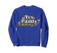 Yes Paddy Shirt, Rainbow St Pattys Day Daddy, Lgbt Gay Pride T-shirt Sweatshirt Royal Blue