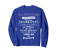 Happiness Can Be Found Even In The Darkest Of Times Shirts Sweatshirt Royal Blue