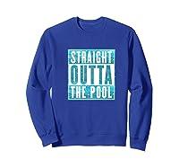 Straight Outta The Pool T-shirt| Sun And Water Summer Swim Premium T-shirt Sweatshirt Royal Blue