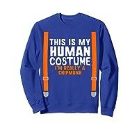 This Is My Human Costume I'm Really A Chipmunk Halloween Shirts Sweatshirt Royal Blue