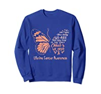 Uterine Cancer Being Strong Is The Only Choice Butterfly Shirts Sweatshirt Royal Blue